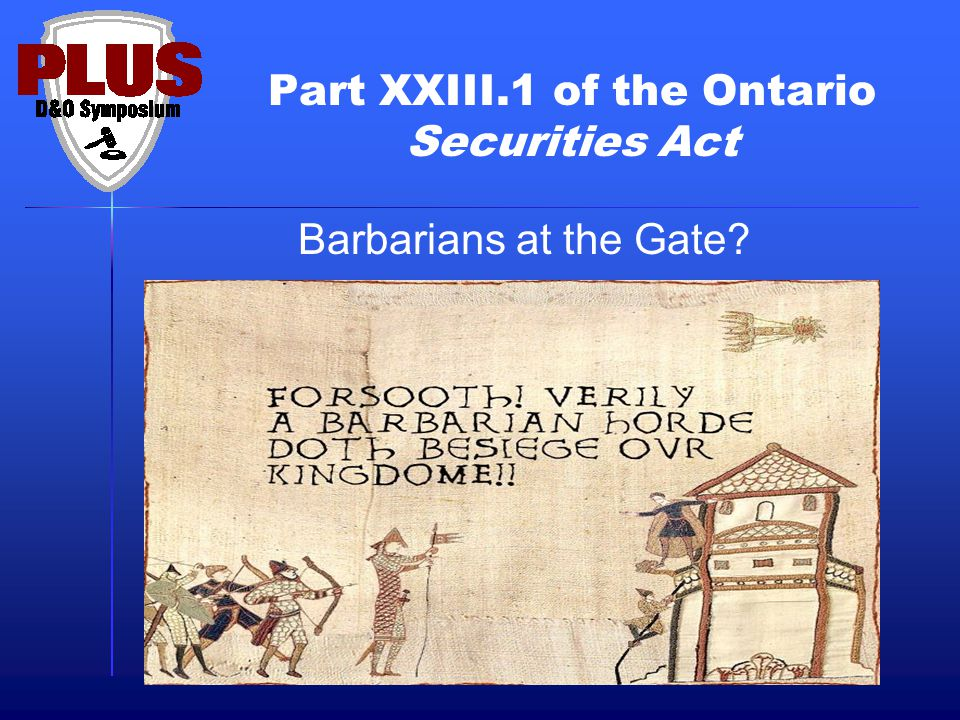 Part XXIII.1 of the Ontario Securities Act Barbarians at the Gate?