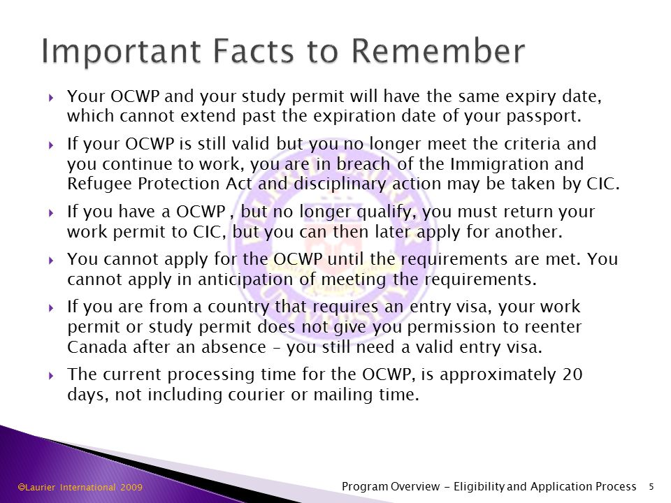  Your OCWP and your study permit will have the same expiry date, which cannot extend past the expiration date of your passport.