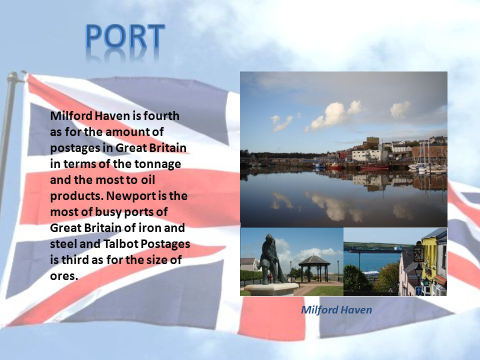 Milford Haven is fourth as for the amount of postages in Great Britain in terms of the tonnage and the most to oil products.