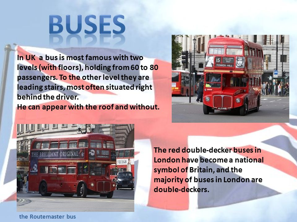 In UK a bus is most famous with two levels (with floors), holding from 60 to 80 passengers.