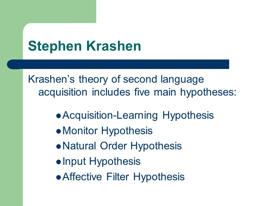 Acquisition-Learning Hypothesis Addresses two ways of gaining knowledge of a second language Learning is knowing about a language.