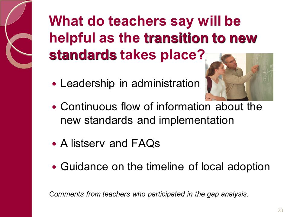 transition to new standards What do teachers say will be helpful as the transition to new standards takes place.