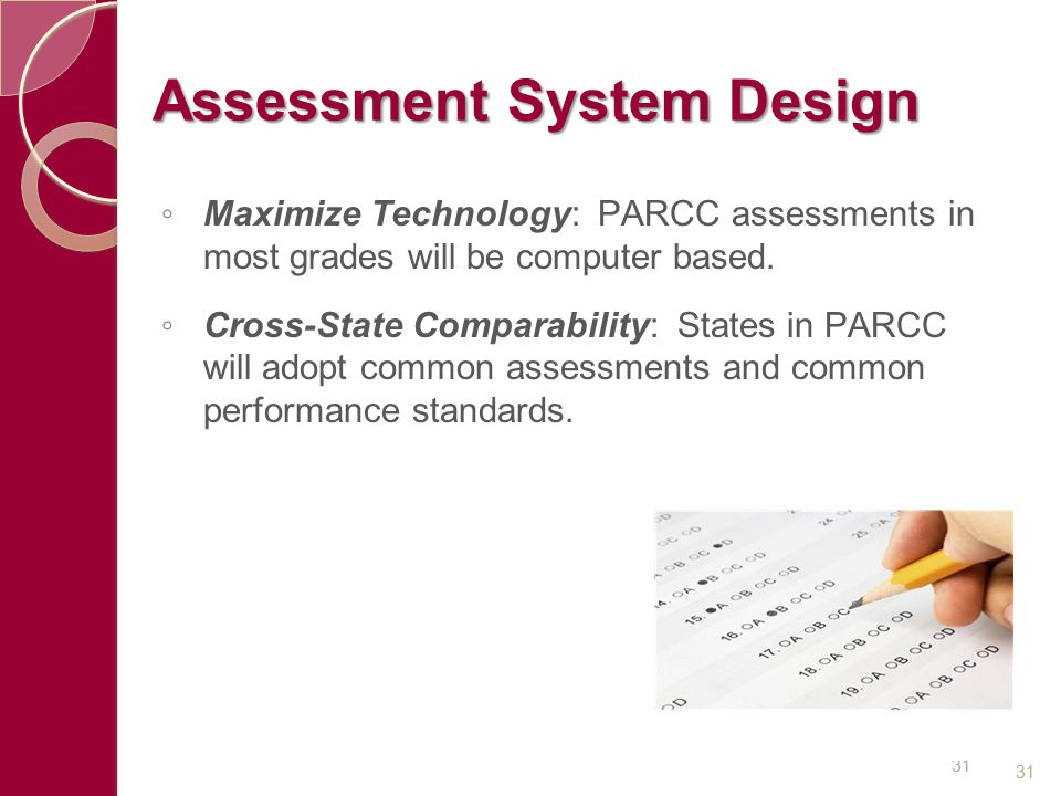 ◦ Maximize Technology: PARCC assessments in most grades will be computer based. ◦ Cross-State Comparability: States in PARCC will adopt common assessm