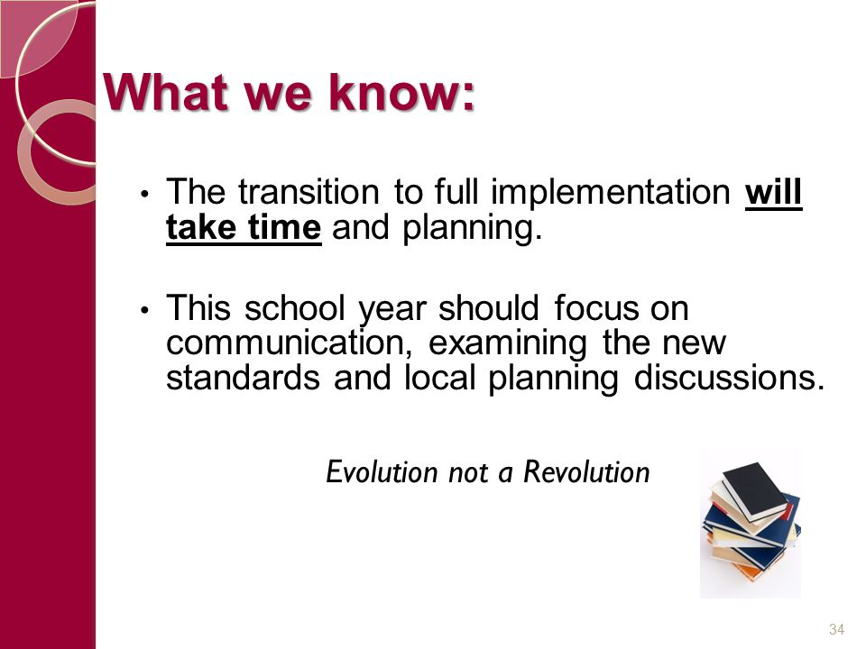 What we know: The transition to full implementation will take time and planning. This school year should focus on communication, examining the new sta