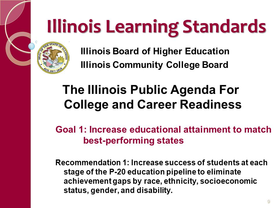 Illinois Learning Standards Illinois Board of Higher Education Illinois Community College Board The Illinois Public Agenda For College and Career Read