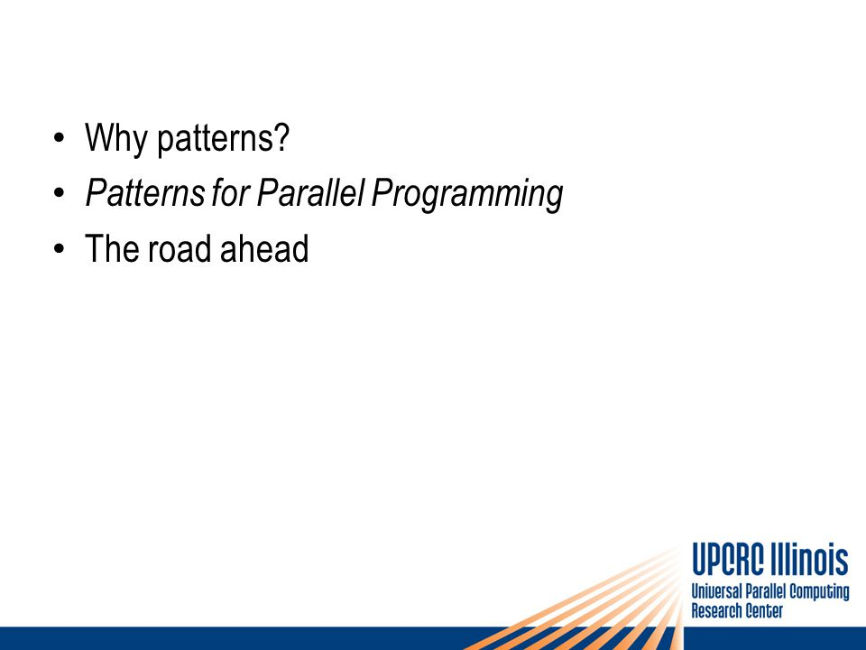 Why patterns Patterns for Parallel Programming The road ahead