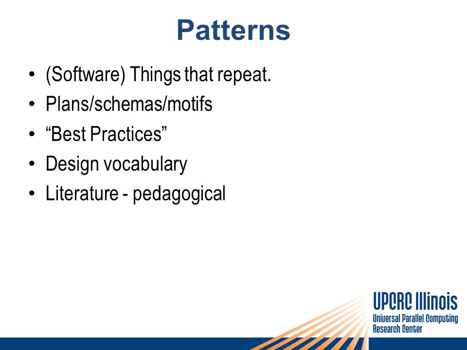 """Patterns (Software) Things that repeat. Plans/schemas/motifs """"Best Practices"""" Design vocabulary Literature - pedagogical"""