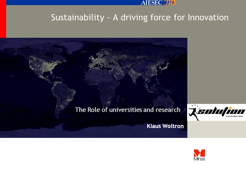 Sustainability - A driving force for Innovation Klaus Woltron The Role of universities and research