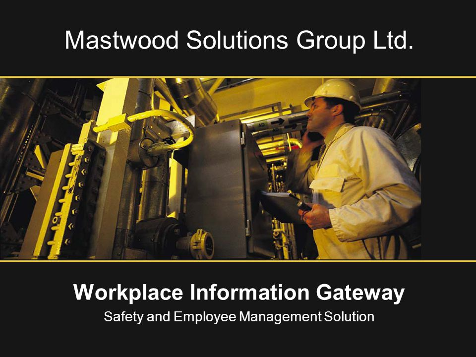 Mastwood Solutions Group Ltd. Workplace Information Gateway Safety and Employee Management Solution