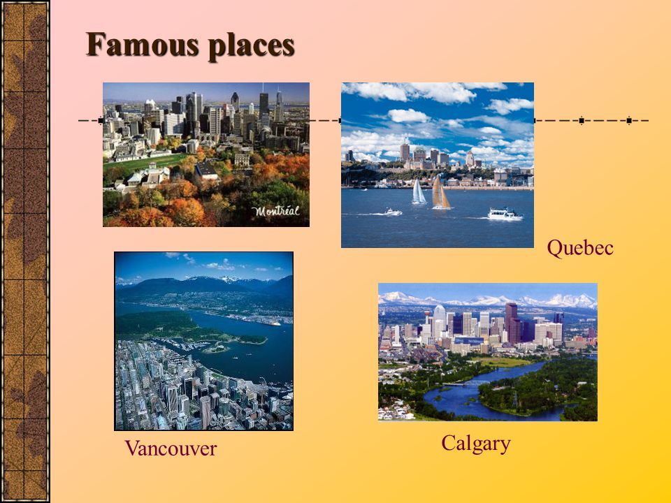 Famous places Vancouver Calgary Quebec