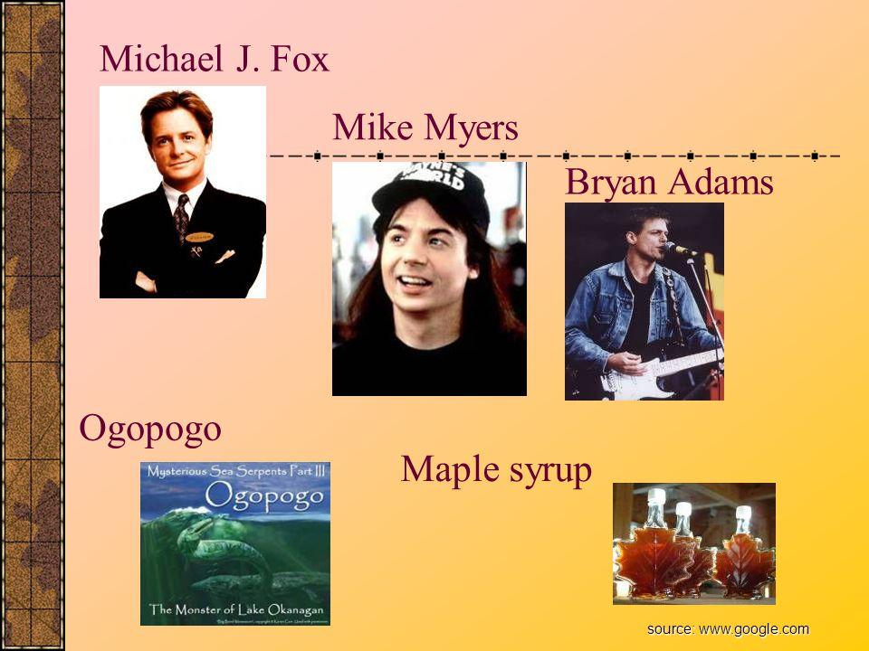 Michael J. Fox Mike Myers Bryan Adams Maple syrup Ogopogo source: www.google.com