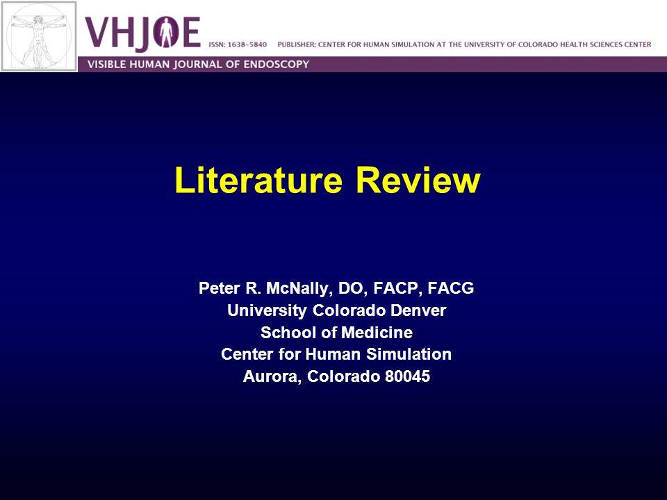 Literature Review Peter R. McNally, DO, FACP, FACG University Colorado Denver School of Medicine Center for Human Simulation Aurora, Colorado 80045