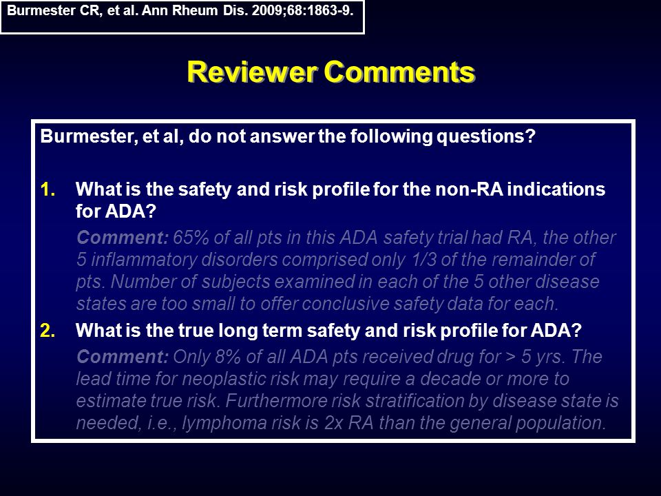 Reviewer Comments Burmester, et al, do not answer the following questions? 1.What is the safety and risk profile for the non-RA indications for ADA? C