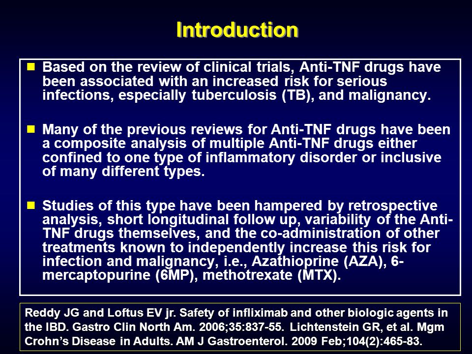 Introduction  Based on the review of clinical trials, Anti-TNF drugs have been associated with an increased risk for serious infections, especially tuberculosis (TB), and malignancy.
