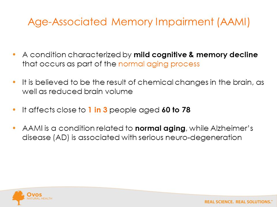 Age-Associated Memory Impairment (AAMI) A condition characterized by mild cognitive & memory decline that occurs as part of the normal aging process It is believed to be the result of chemical changes in the brain, as well as reduced brain volume It affects close to 1 in 3 people aged 60 to 78 AAMI is a condition related to normal aging, while Alzheimer's disease (AD) is associated with serious neuro-degeneration