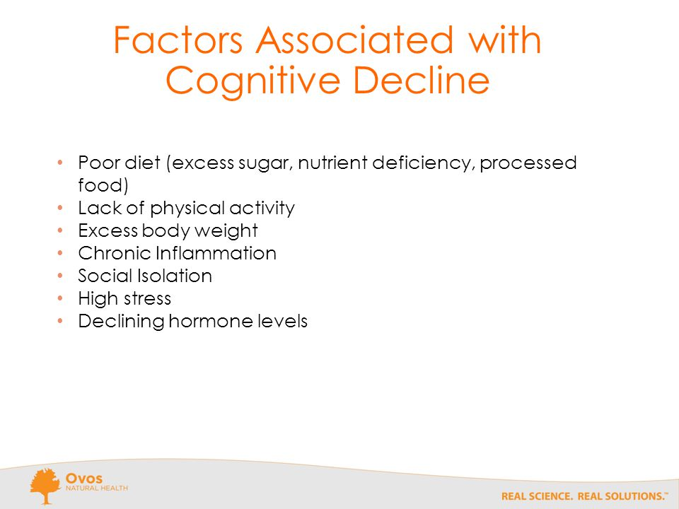 Poor diet (excess sugar, nutrient deficiency, processed food) Lack of physical activity Excess body weight Chronic Inflammation Social Isolation High stress Declining hormone levels Factors Associated with Cognitive Decline