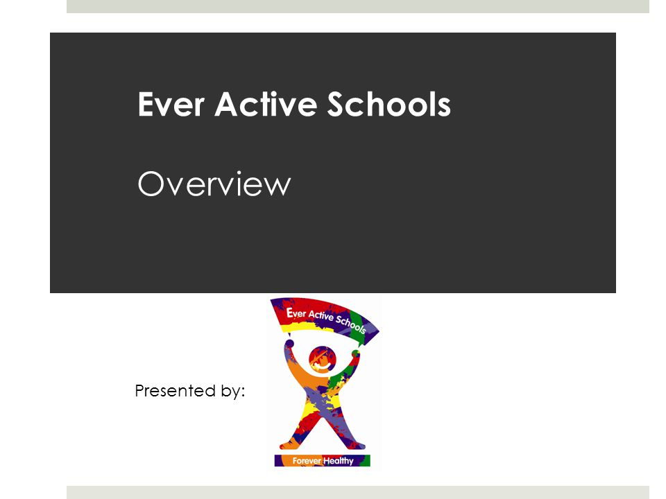 Ever Active Schools Overview Presented by:
