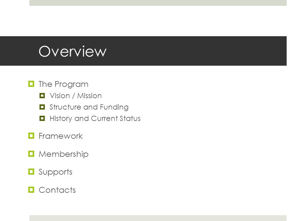 Overview  The Program  Vision / Mission  Structure and Funding  History and Current Status  Framework  Membership  Supports  Contacts