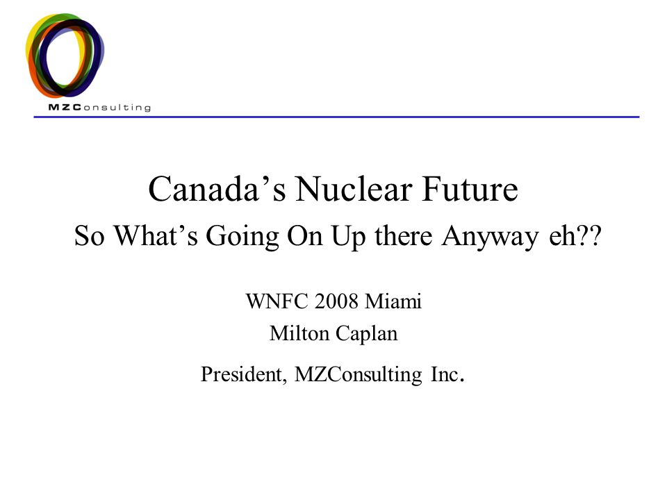 Canada's Nuclear Future So What's Going On Up there Anyway eh .