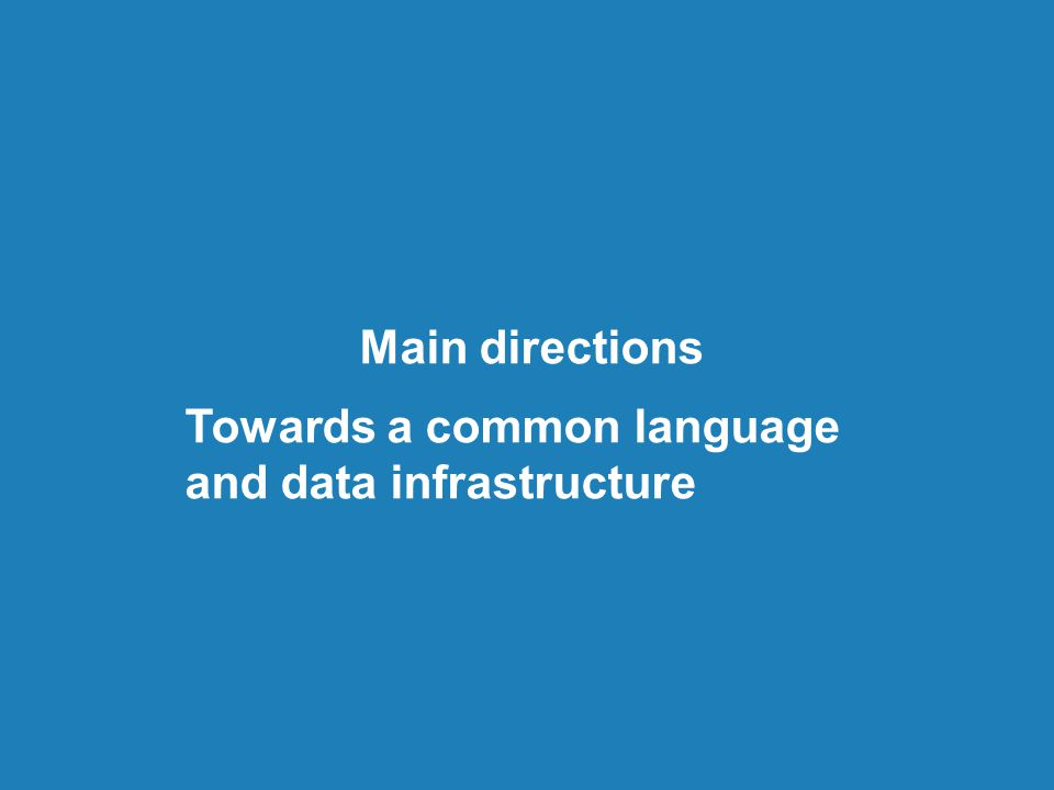 Main directions Towards a common language and data infrastructure