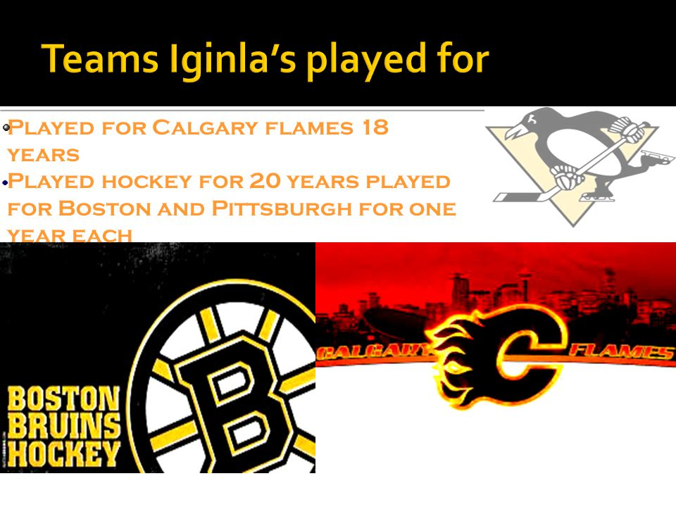 Played for Calgary flames 18 years Played hockey for 20 years played for Boston and Pittsburgh for one year each