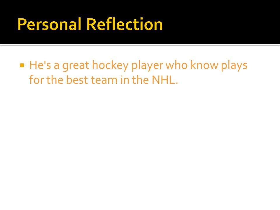  He s a great hockey player who know plays for the best team in the NHL.