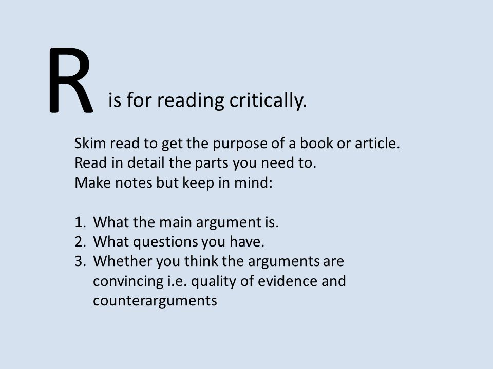 R is for reading critically. Skim read to get the purpose of a book or article.