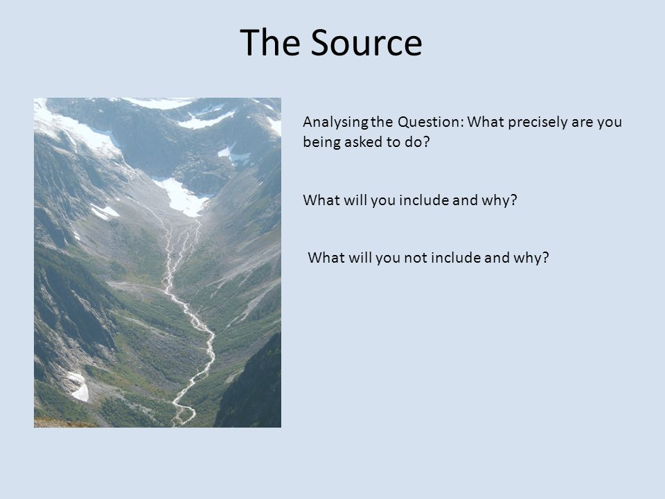 The Source Analysing the Question: What precisely are you being asked to do.
