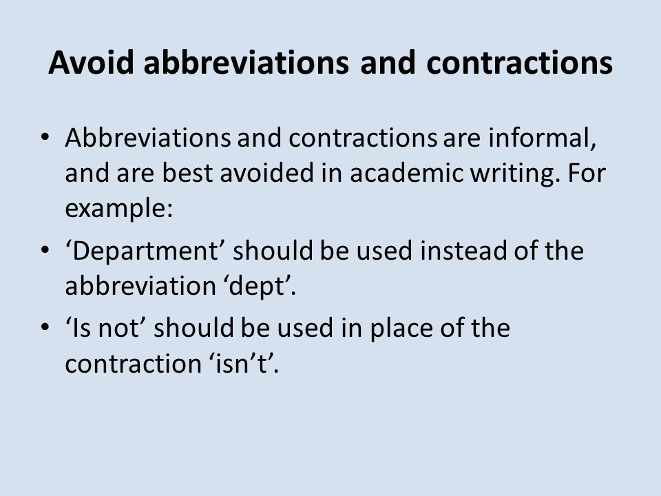 Avoid abbreviations and contractions Abbreviations and contractions are informal, and are best avoided in academic writing.