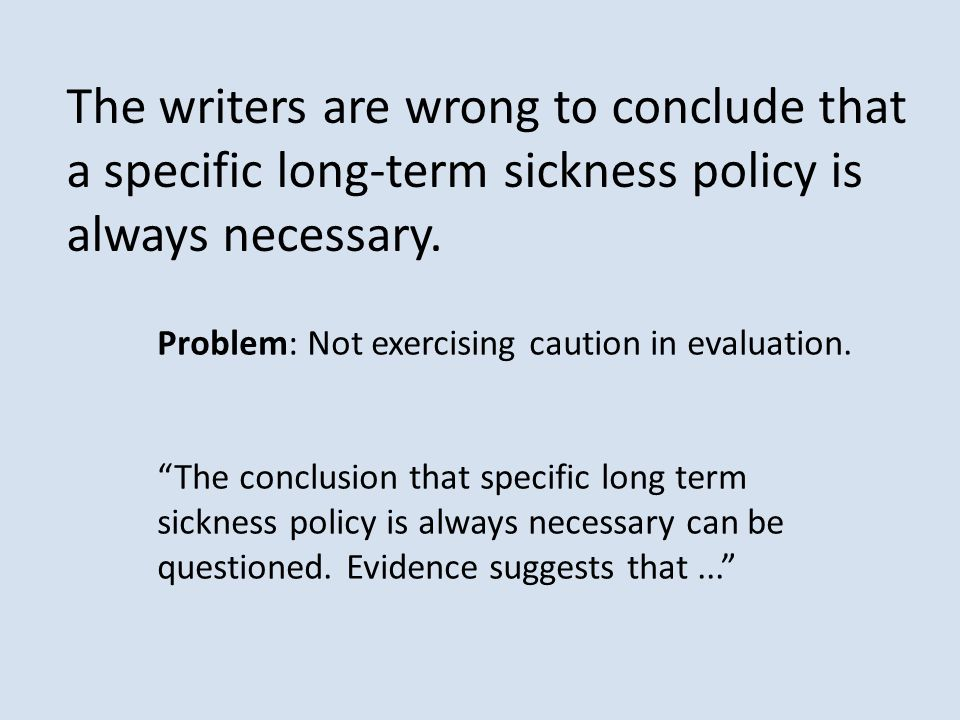 The writers are wrong to conclude that a specific long-term sickness policy is always necessary.
