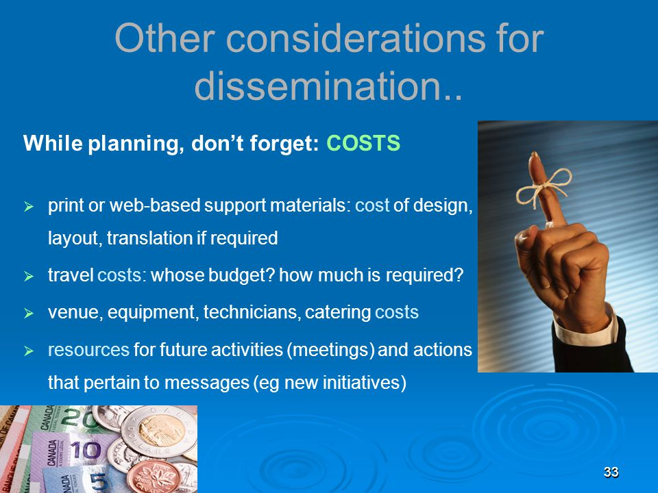 3333 Other considerations for dissemination.. While planning, don't forget: COSTS  print or web-based support materials: cost of design, layout, tran
