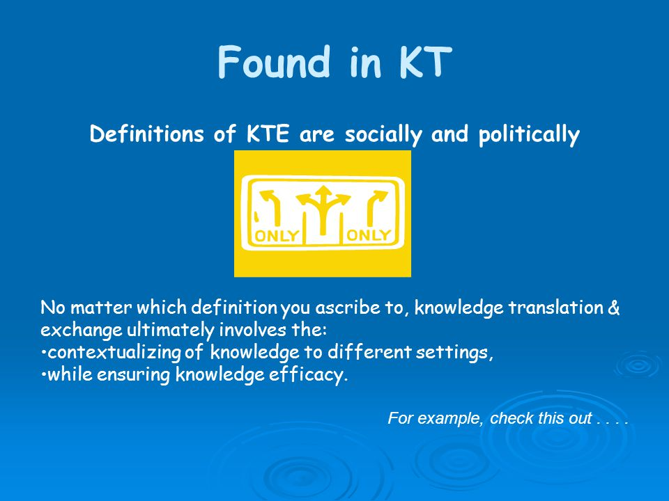 Found in KT Definitions of KTE are socially and politically situated.