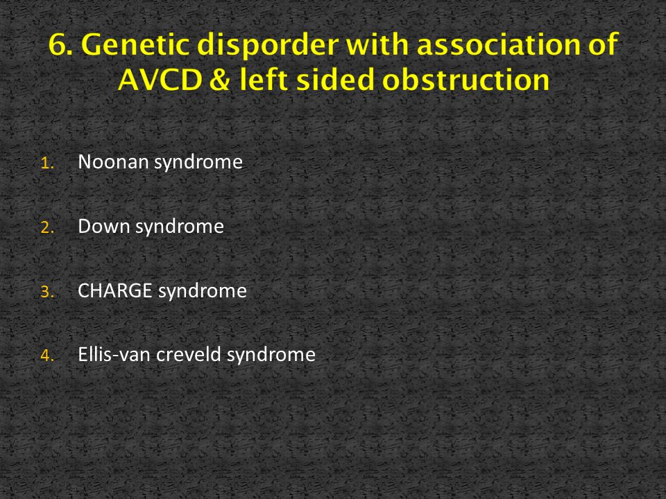 1. Noonan syndrome 2. Down syndrome 3. CHARGE syndrome 4. Ellis-van creveld syndrome
