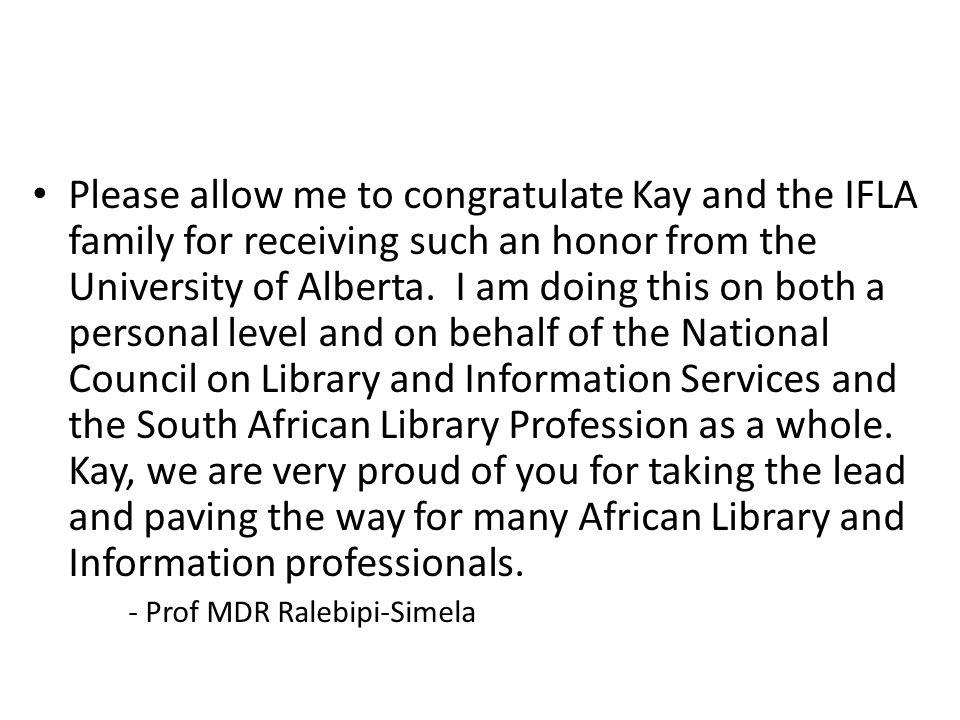 Please allow me to congratulate Kay and the IFLA family for receiving such an honor from the University of Alberta.