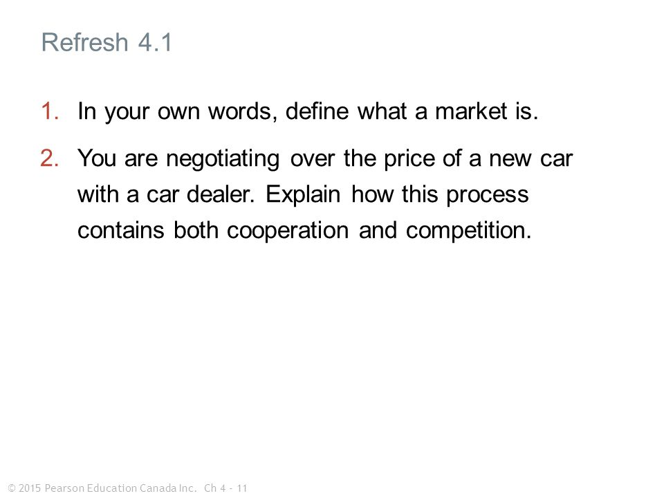 © 2015 Pearson Education Canada Inc.Ch 4 - 11 1.In your own words, define what a market is.
