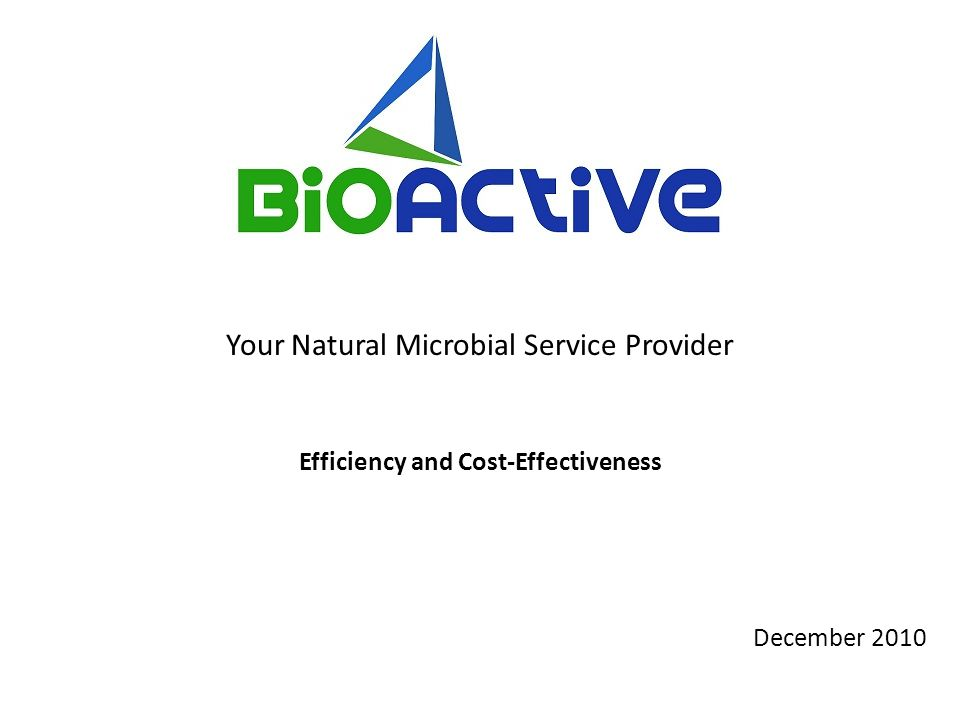 December 2010 Your Natural Microbial Service Provider Efficiency and Cost-Effectiveness