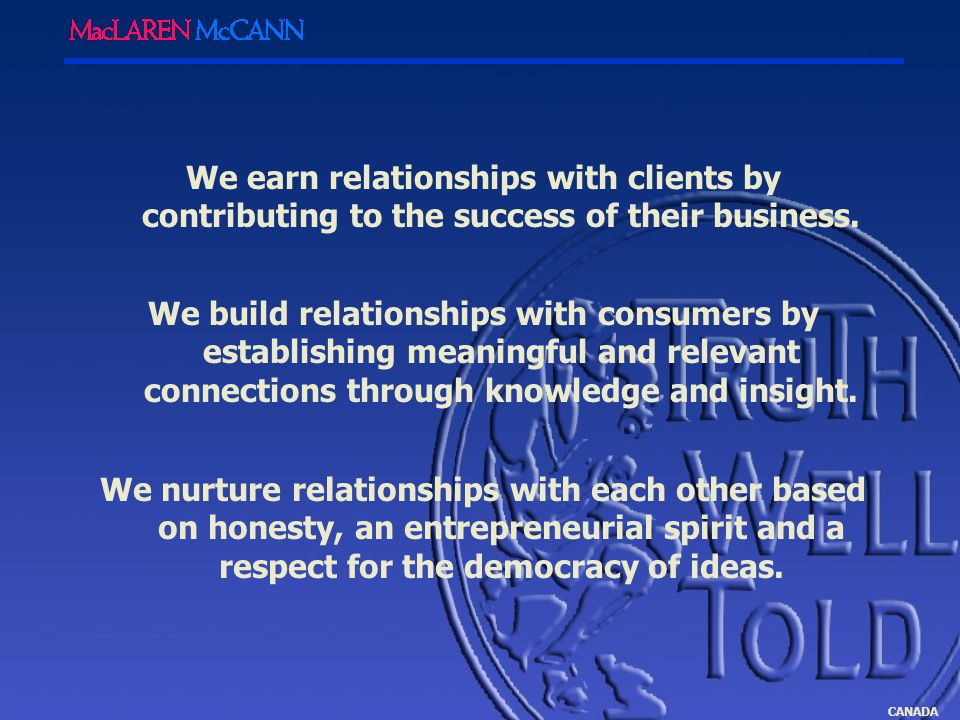 CANADA We earn relationships with clients by contributing to the success of their business.