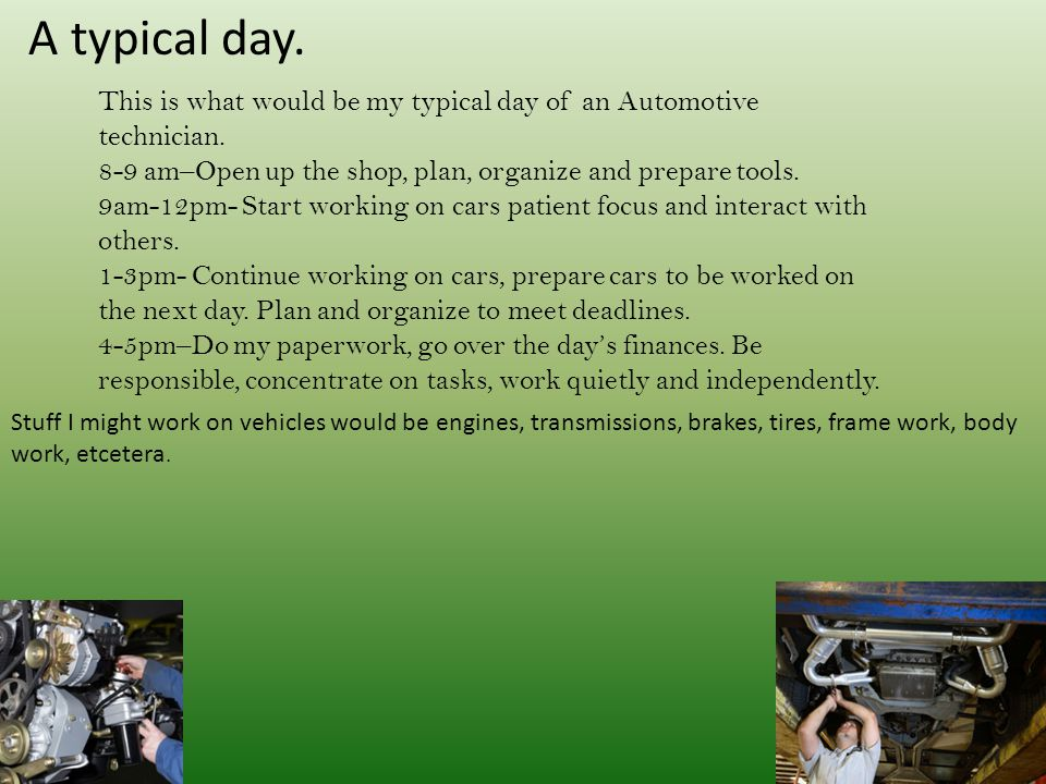 A typical day.This is what would be my typical day of an Automotive technician.