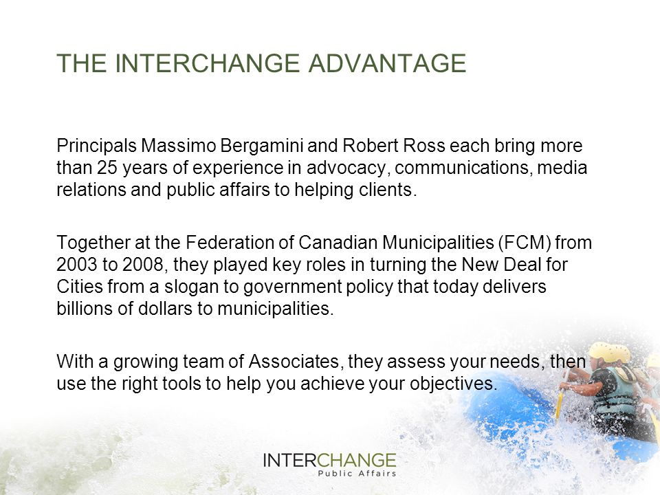 HOW INTERCHANGE CAN HELP Government Relations & Advocacy Advocacy Days Association Advocacy Coalition Building Committee Appearances Municipal Affairs Representation Research & Brief Preparation Stakeholder & Member Relations