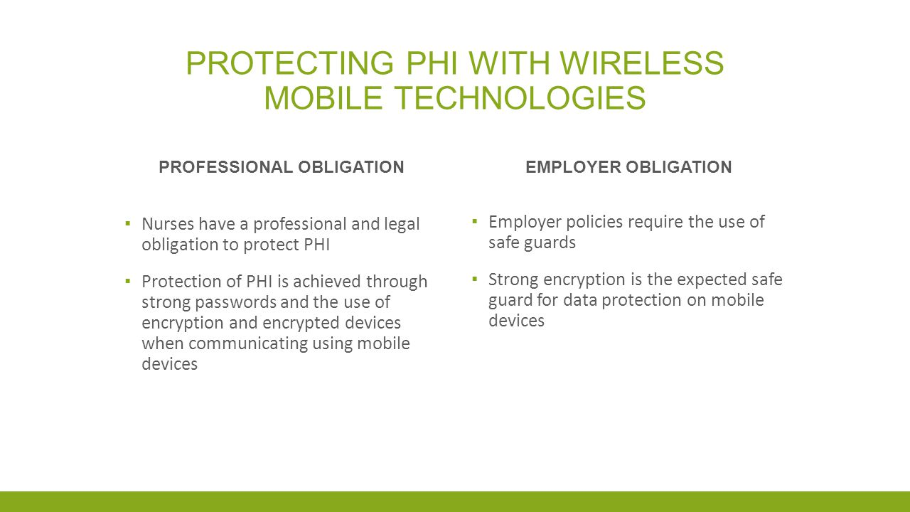A DIRECTIVE TO PROTECT PHI SIMPLY STATED: ANY TIME WIRELESS TECHNOLOGY IS USED TO TRANSMIT PERSONAL HEALTH INFORMATION THAT INFORMATION MUST BE STRONGLY PROTECTED TO GUARD AGAINST UNAUTHORIZED ACCESS TO THE CONTENTS OF THE SIGNAL (CAVOUKIAN, 2007)