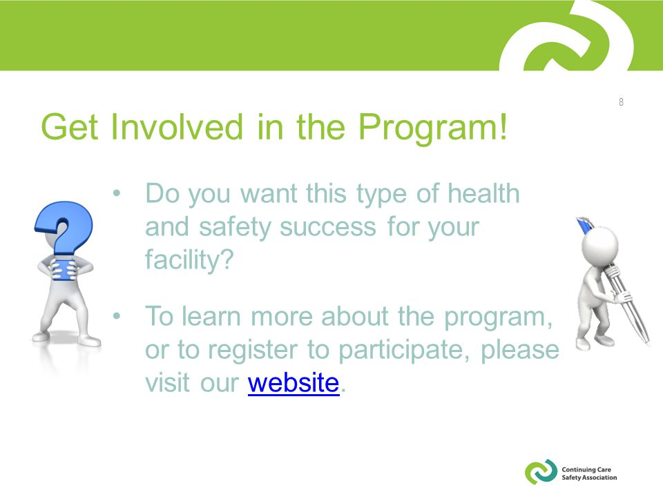 Get Involved in the Program. Do you want this type of health and safety success for your facility.