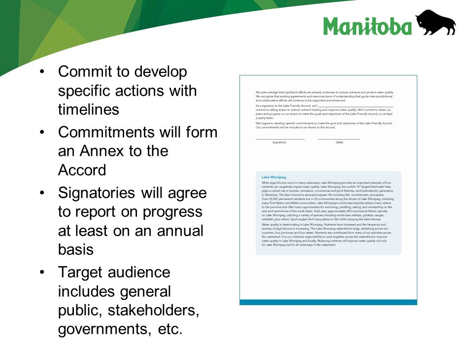Manitoba Water Stewardship Manitoba Water Stewardship - Lake Winnipeg Commit to develop specific actions with timelines Commitments will form an Annex