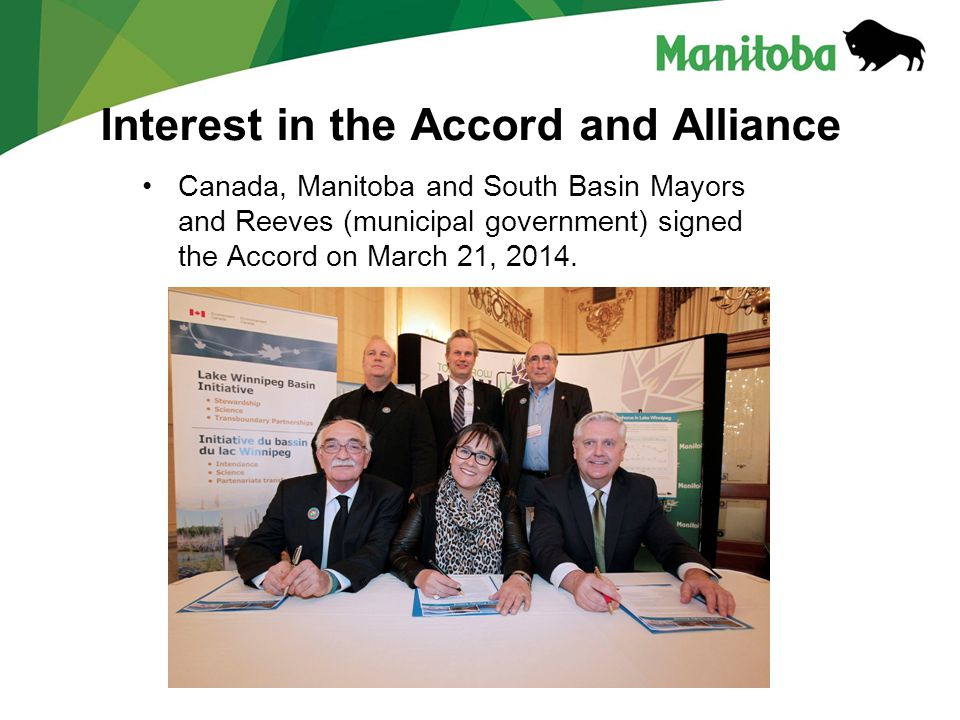Manitoba Water Stewardship Manitoba Water Stewardship - Lake Winnipeg Canada, Manitoba and South Basin Mayors and Reeves (municipal government) signed the Accord on March 21, 2014.