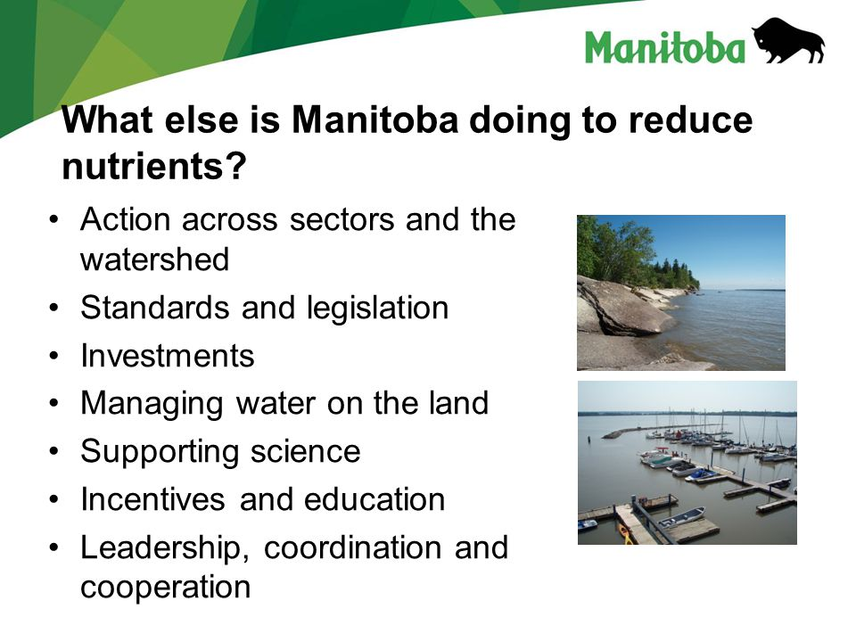 Manitoba Water Stewardship Manitoba Water Stewardship - Lake Winnipeg What else is Manitoba doing to reduce nutrients.