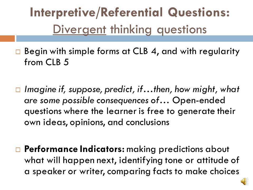 Interpretive/Referential Questions: Divergent thinking questions