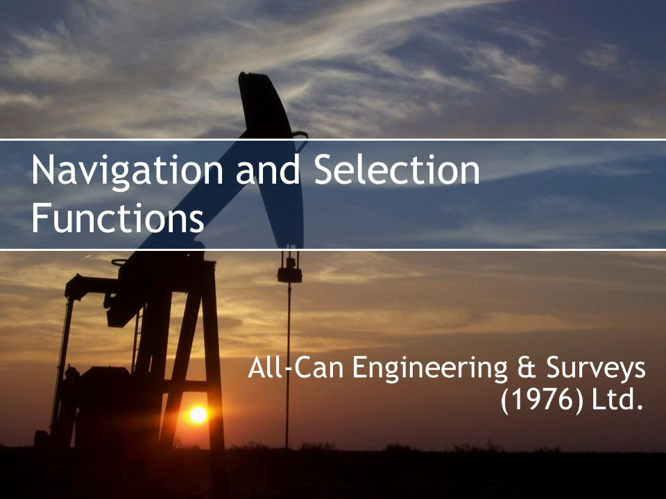 Navigation and Selection Functions All-Can Engineering & Surveys (1976) Ltd.