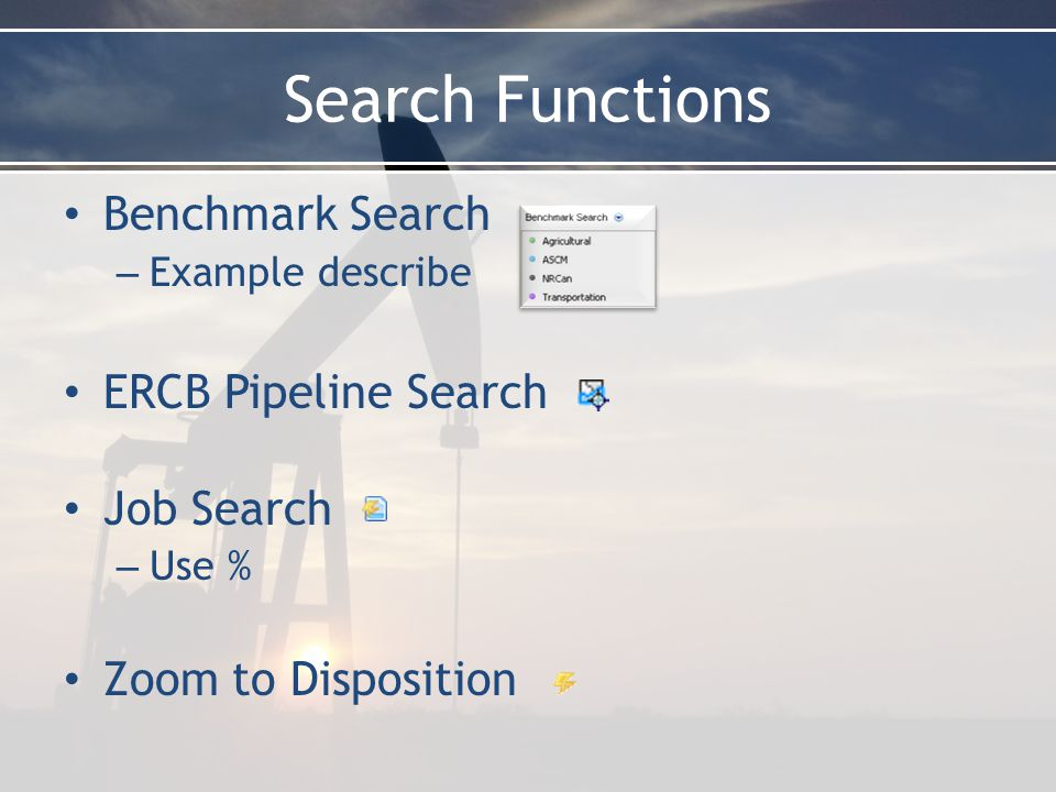 Search Functions Benchmark Search – Example describe ERCB Pipeline Search Job Search – Use % Zoom to Disposition