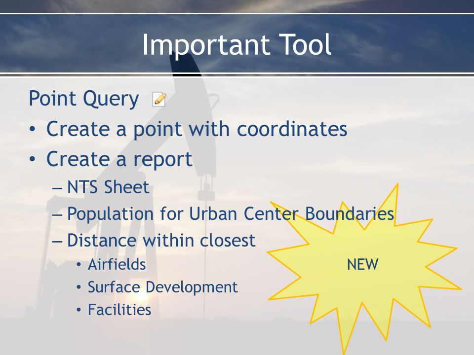 Important Tool Point Query Create a point with coordinates Create a report – NTS Sheet – Population for Urban Center Boundaries – Distance within closest Airfields Surface Development Facilities