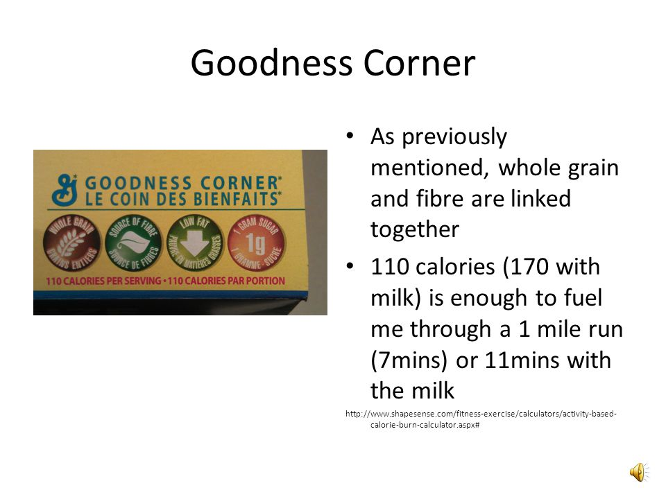 Goodness Corner Another General Mills creation (see *) – Whole Grain – Fibre – Low Fat – 1 g of sugar – 110 calories