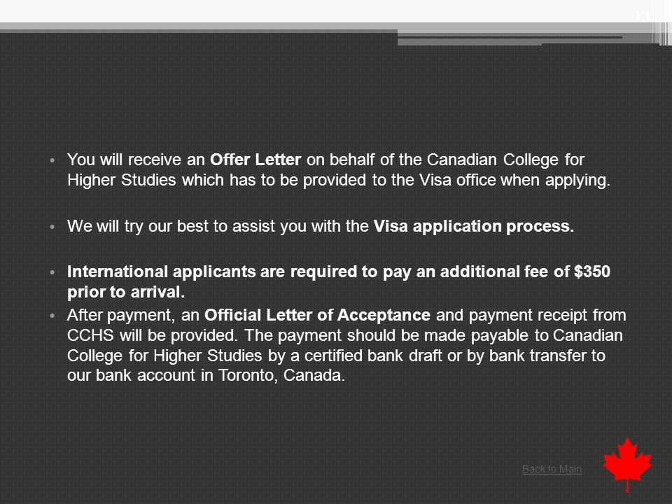 You will receive an Offer Letter on behalf of the Canadian College for Higher Studies which has to be provided to the Visa office when applying.